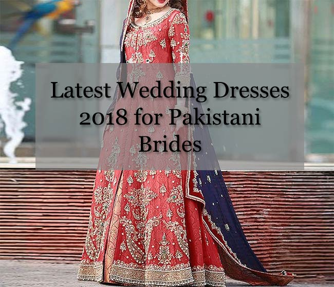 Latest Wedding Dresses 2018 for Pakistani Brides