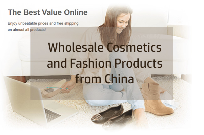 Wholesale Cosmetics and Fashion Products from China