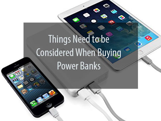 Things Need to be Considered When Buying Power Banks