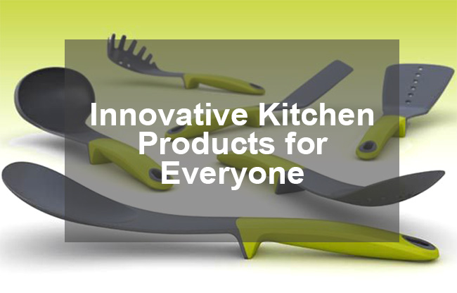 Innovative Kitchen Products for Everyone